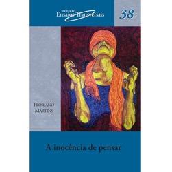 Inocencia de Pensar, a - Vol. 38 - Col. Ensaios Transversais