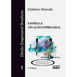 Direito Empresarial Brasileiro - Empresa e Atuação Empresarial - Volume 1 - Gladston Mamede
