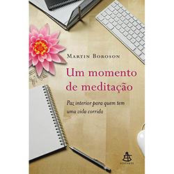 Momento de Meditação: Paz Interior para Quem Tem uma Vida Corrida, Um