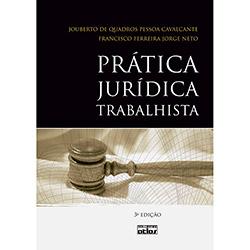 Prática Jurídica Trabalhista - Jouberto de Quadros Pessoa Cavalcante e Francisco Ferreira Jorge Neto