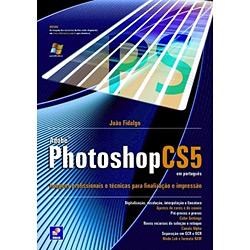 Adobe Photoshop Cs5 em Português: Imagens Profissionais e Técnicas para Finalização e Impressão