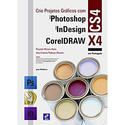 Crie Projetos Gráficos Com Adobe Photoshop, Indesign Cs4 e Coreldraw X4