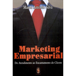 Marketing Empresarial - do Atendimento ao Encantamento do Cliente