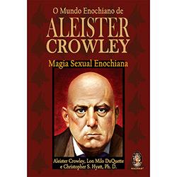 O Mundo Enochiano de Aleister Crowley: Magia Sexual Enochiana