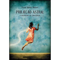 Projeção Astral: o Despertar da Consciência