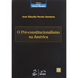 Coleção Professor Gilmar Mendes - Volume 14 - o Pré-constitucionalismo na América