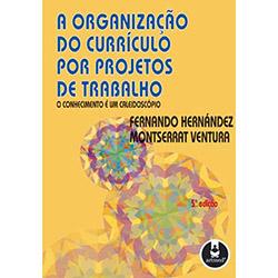 Organizacao do Curriculo por Projetos de Trabalho, a o Conhecimento e um Caleidoscopio