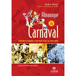 Almanaque do Carnaval: a História do Carnaval, o Que Ouvir, o Que Ler, Onde Curtir