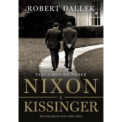 Nixon e Kissinger: Parceiros no Poder