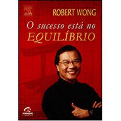 O Sucesso Está no Equilíbrio - Robert Wong