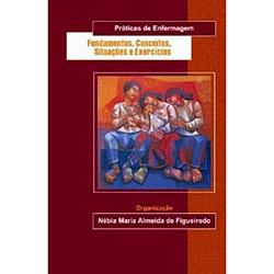 Fundamentos, Conceitos, Situacoes e Exercicios - Praticas de Enfermagem