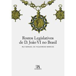 Rostos Legislativos de D. João Vi no Brasil