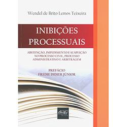 Inibições Processuais - Abstenção, Impedimento e Suspeição no Processo Civil, Processo Administrativo e Arbitragem