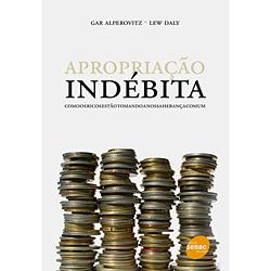 Apropriação Indébita: Como os Ricos Se Apossam de Nossa Herança Comum - Gar Alperovitz e Lew Daly
