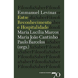 Emmanuel Levinas: Entre Reconhecimento e Hospitalidade (2011 - Edição 0)