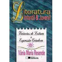 Literatura Infantil & Juvenil: Vivências de Leitura e Expressão Criadora - Vânia Maria Resende