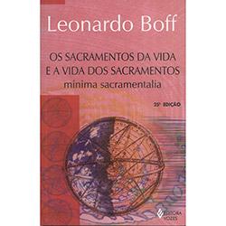 Os Sacramentos da Vida e a Vida dos Sacramentos - Leonardo Boff