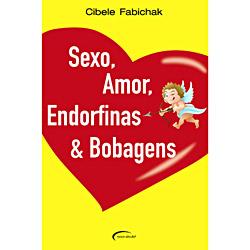 Sexo, Amor, Endorfinas e Bobagens