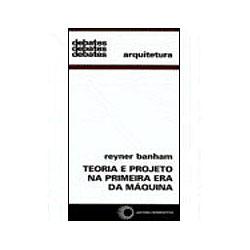 Teoria e Projeto na Primeira Era da Máquina - Vol.113 - Coleção Debates