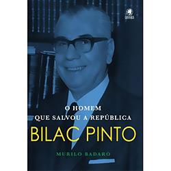 Bilac Pinto - o Homem Que Salvou a República