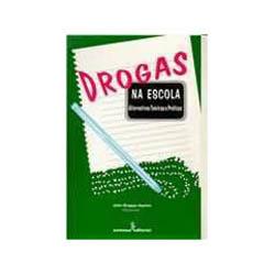 Drogas na Escola Alternativas Teoricas e Praticas