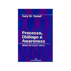 Processo, Dialogo e Awareness Ensaios em Gestalt-terapia