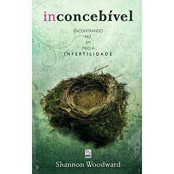 Inconcebível: Encontrando Paz em Meio á Infertilidade