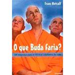 Que Buda Faria?, O