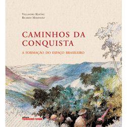 Caminhos da Conquista: a Formacao do Espaco Brasileiro