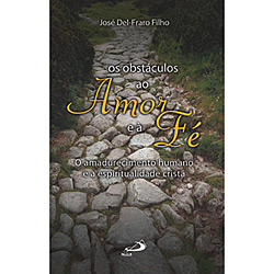 Obstaculos ao Amor e a Fe, Os: o Amadurecimento Humano e a Espiritualidade