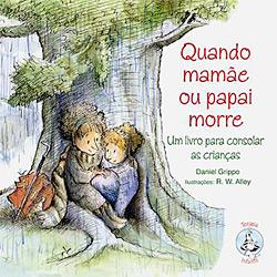 Quando Mamae Ou Papai Morre: um Livro para Consolar as Criancas