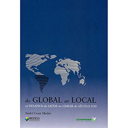 Global ao Local, do - os Desafios da Saúde no Limiar So Século Xxi
