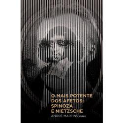 Mais Potente dos Afetos, O: Spinoza e Nietzsche