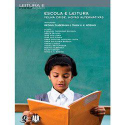 Escola e Leitura - Velha Crise, Novas Alternativas - Col. Leitura e Formaca