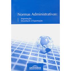 Normas Administrativas: Importação, Drawback e Exportação