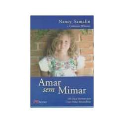 Amar Sem Mimar - 0 Dicas Incriveis para Criar Filhos Maravilhosos