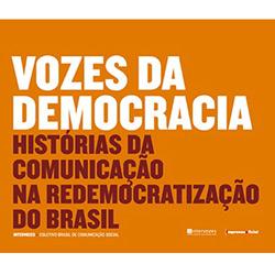 Vozes da Democracia: Histórias da Comunicação de Redemocratização do Brasil