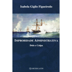 Improbidade Administrativa - Dolo e Culpa