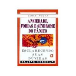 Ansiedade, Fobias e Síndrome do Pânico - Esclarecendo Suas Dúvidas - 1ª Edição