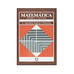 Matemática: Temas e Metas - Geometria Analítica e Polinômios - Ensino Médio - Volume 5 - Antonio dos Santos Machado