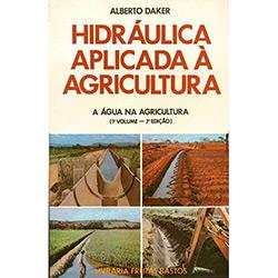 Hidráulica Aplicada à Agricultura: a Água na Agricultura - Vol.1