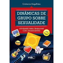Dinâmicas de Grupo Sobre Sexualidade: Atividades para Trabalhar Com Adolescentes