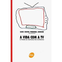 Vida Com a Tv, a - o Poder da Televisao no Cotidiano