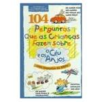 104 Perguntas Que as Criancas Fazem Sobre o Ceu e os Anjos