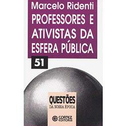 Questões da Nossa Época - Professores e Ativistas da Esfera Pública - Volume 51 - Marcelo Ridenti