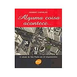 Alguma Coisa Acontece... a Cidade de Sao Paulo em 22 Depoimentos