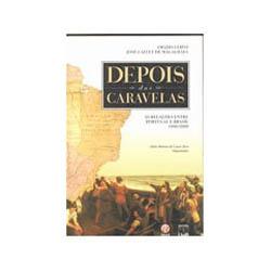 Depois das Caravelas: as Relações Entre Portugal e Brasil 1808-2000