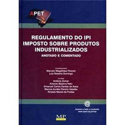 Regulamento do Ipi Imposto Sobre Produtos Industrializados - Anotado e Come