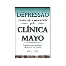 Depressão: Pesquisada e Comentada pela Clínica Mayo