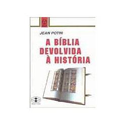 A Bíblia Devolvida à História,